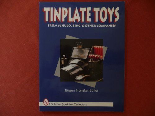 Tinplate Toys: From Schuco, Bing and Other Companies (Schiffer Book for Collectors)
