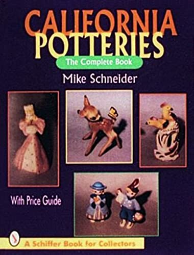 California Potteries: The Complete Book ( A Schiffer Book For Collectors )