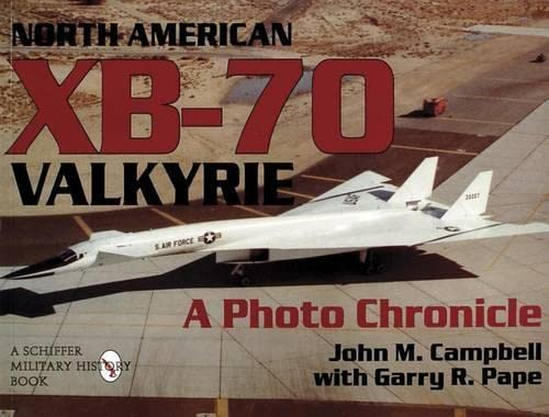 9780887409066: North American XB-70 Valkyrie: A Photo Chronicle (Schiffer Military Aviation History) (Schiffer Military Aviation History (Paperback))
