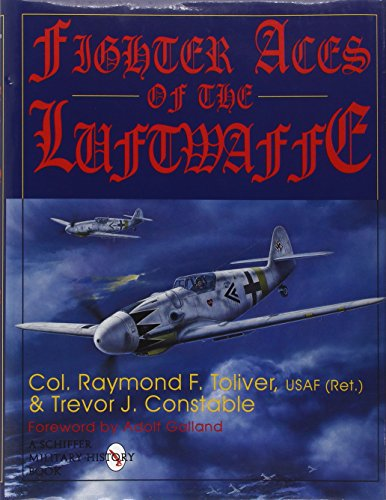 FIGHTER ACES OF THE LUFTWAFFE: Colonel Raymond F Toliver and Trevor J Constable