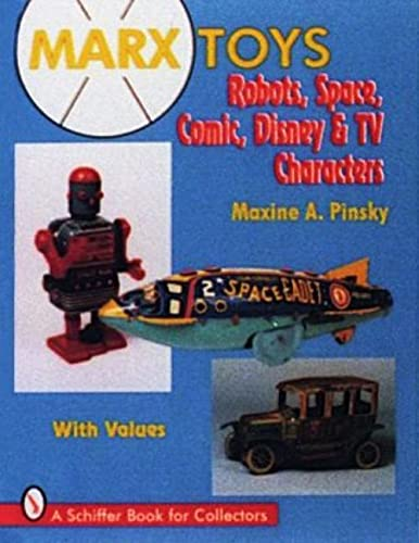 Marx Toys: Robots, Space, Comic, Disney & TV Characters : With Values (A Schiffer Book for ...