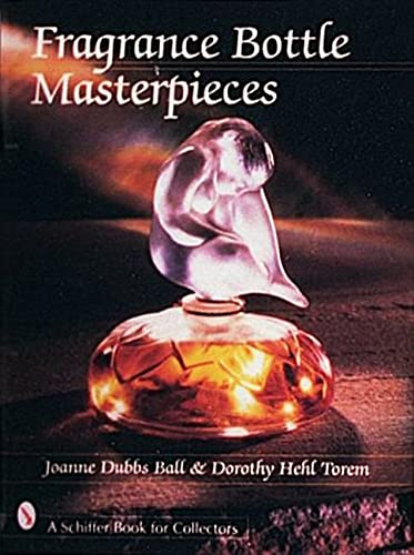 FRAGRANCE BOTTLE MASTERPIECES: Ball, Joanne; Ball, Joanne Dubbs with Dorothy Hehl Torem