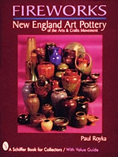 Fireworks: New England Art Pottery of the Arts and Crafts Movement (Schiffer Book for Collectors ...