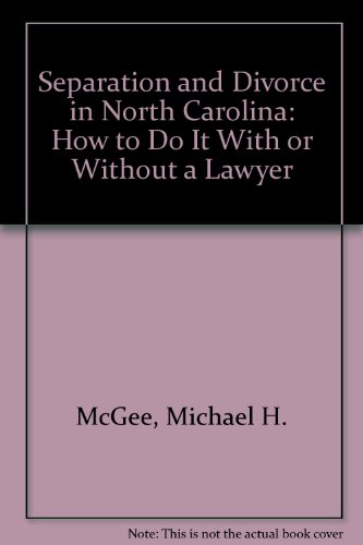 Separation and Divorce in North Carolina: How to Do It With or Without a Lawyer [First Printing]: ...