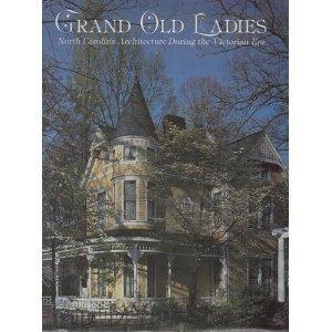 Grand Old Ladies : North Carolina Architecture During the Victorian Era: Schumann, Marguerite (...