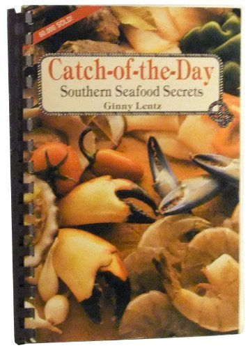 Catch-Of-The-Day: Southern Seafood Secrets: Lentz, Ginny
