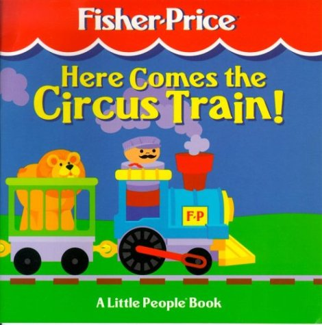 9780887434358: Here Comes the Circus Train! (Fisher-Price Little People)