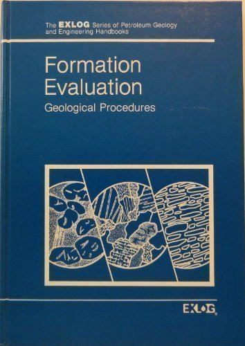 Formation evaluation: Geological procedures (The EXLOG series of petroleum, geology, and ...