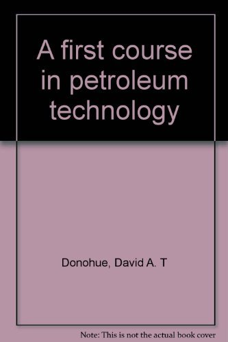 A first course in petroleum technology: Lang, Karl R