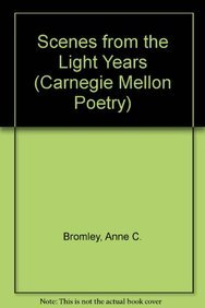 Scenes from the Light Years (Carnegie-Mellon Poetry): Bromley, Anne C.