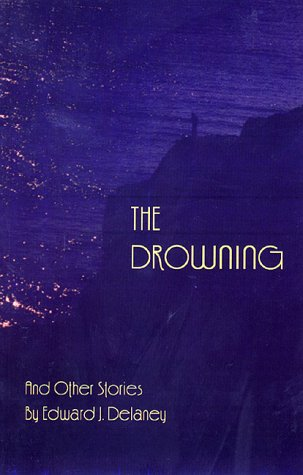 The Drowning: And Other Stories (Carnegie Mellon Series in Short Fiction): Delaney, Edward