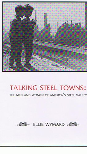 9780887484780: Talking Steel Towns: The Men and Women of America's Steel Valley (Carnegie Mellon Nonfiction Series)