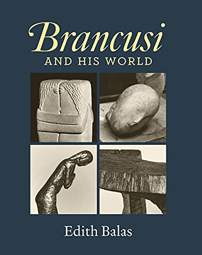 Brancusi and His World: Balas, Edith