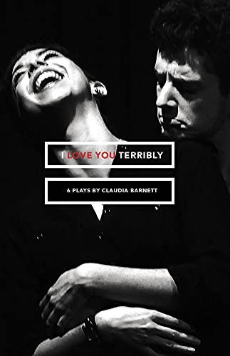 I Love You Terribly: Six Plays (Carnegie: Barnett, Claudia