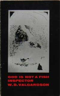 God Is Not A Fish Inspector: VALGARDSON, W.D. (Signed)