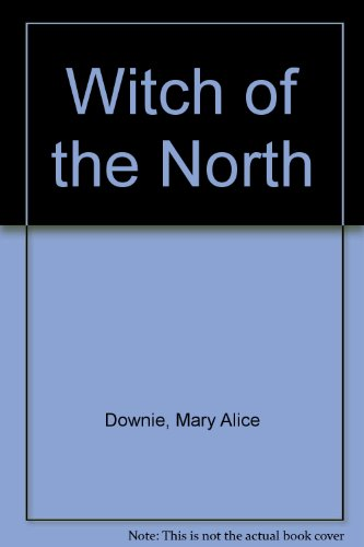 The Witch of the North: Downie, Mary Alice;Cleaver, Elizabeth
