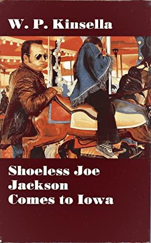 Shoeless Joe Jackson Comes to Iowa: W. P. Kinsella