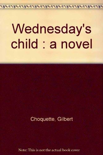 Wednesday's child : a novel: Choquette, Gilbert