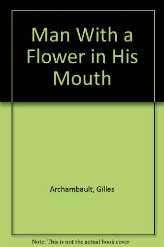Man With a Flower in His Mouth: Gilles Archambault