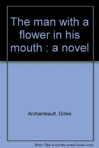 The man with a flower in his: Archambault, Gilles