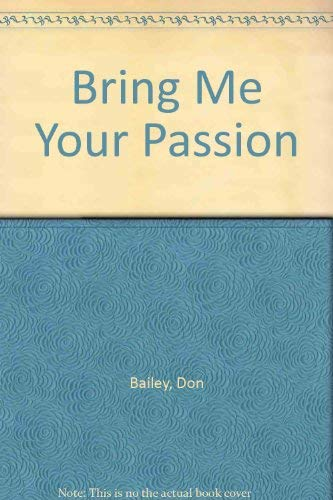 Bring Me Your Passion: Bailey, Don