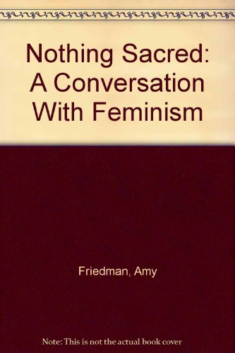 9780887509063: Nothing Sacred: A Conversation With Feminism