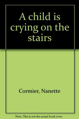 A child is crying on the stairs: Cormier, Nanette