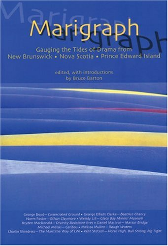 Marigraph: Gauging the Tides of Contemporary Drama in the Maritimes (9780887546587) by Barton, Bruce