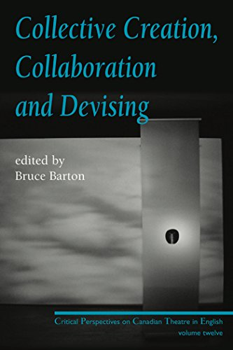 9780887547553: Collective Creation, Collaboration and Devising: Critical Perspectives on Canadian Theatre in English, Volume 12