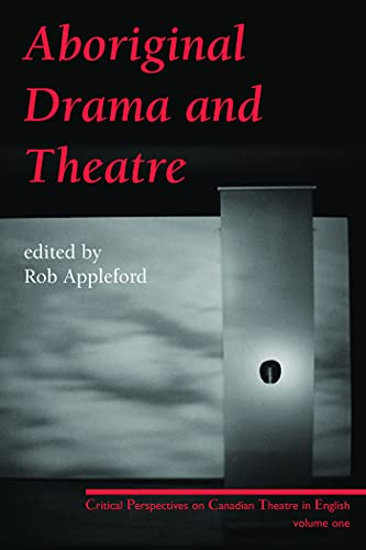 9780887547928: Aboriginal Drama and Theatre: Critical Perspectives on Canadian Theatre in English: Volume One