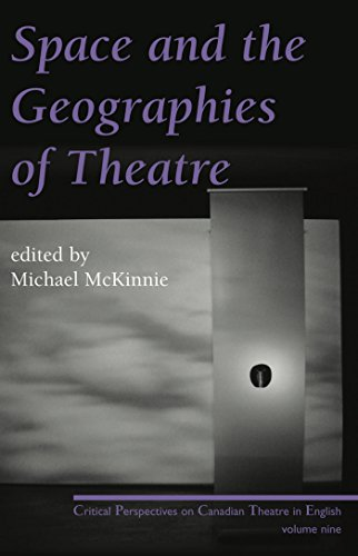 9780887548086: Space and the Geographies of Theatre: Critical Perspectives on Canadian Theatre in English Vol. IX