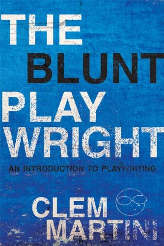 The Blunt Playwright: An Introduction to Playwriting: Clem Martini