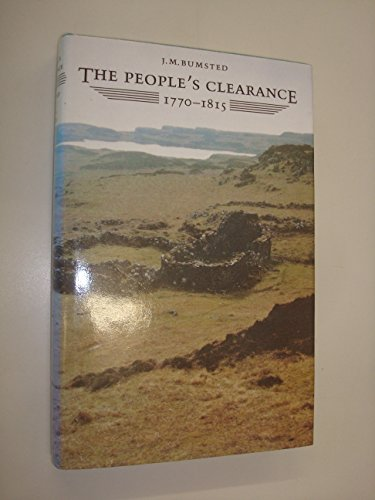 People's Clearance: Highland Emigration to British North: Bumsted, J. M.