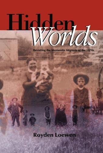 9780887556555: Hidden Worlds: Revisiting the Mennonite Migrants of the 1870s