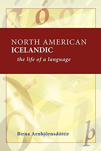 North American Icelandic: The Life of a Language: Arnbjornsdottir, Birna