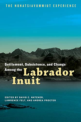 9780887557316: Settlement, Subsistence and Change Among the Labrador Inuit: The Nunatsiavummiut Experience (Contemporary Studies of the North)