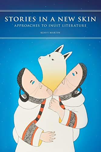 Stories in a New Skin: Approaches to Inuit Literature (Contemporary Studies of the North): Keavy ...