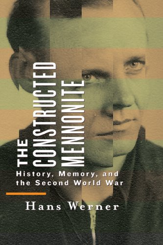 The Constructed Mennonite: History, Memory, and the: Werner, Hans