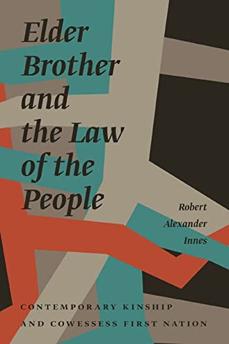 Elder Brother and the Law of the People - Contemporary Kinship and Cowessess First Nation: Innes, ...