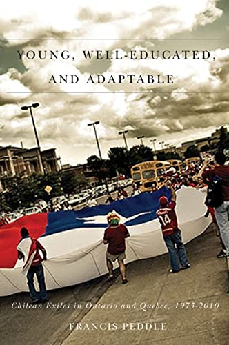 Young, Well-Educated, and Adaptable - Chilean Exiles in Ontario and Quebec, 1973-2010: Peddie, ...