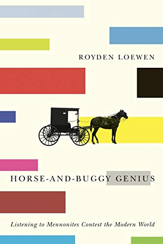 Horse-and-Buggy Genius: Listening to Mennonites Contest the: Loewen, Royden