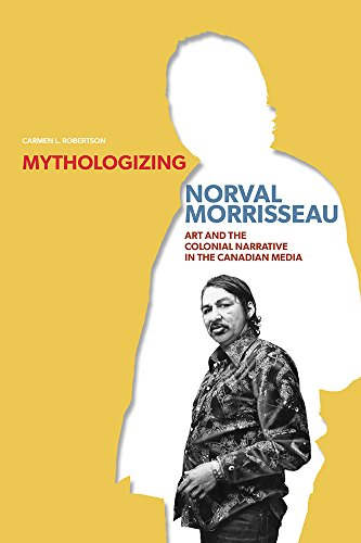 Mythologizing Norval Morrisseau - Art and the Colonial Narrative in the Canadian Media: Robertson, ...