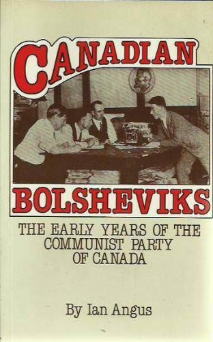 Canadian Bolsheviks: The Early Years of the Communist Party of Canada