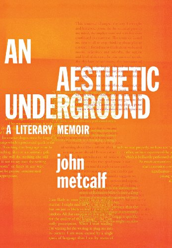 An Aesthetic Underground: A Literary Memoir: John Metcalf