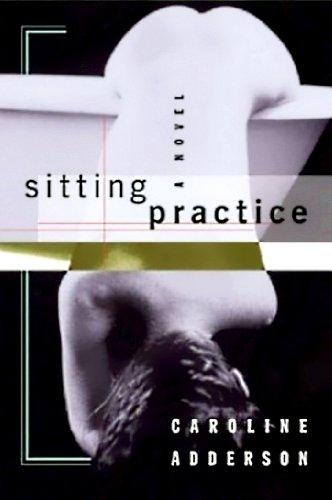 SITTING PRACTICE A Novel (Inscribed copy)