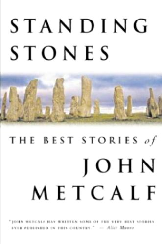 9780887621444: Standing Stones: The Best Stories of John Metcalf