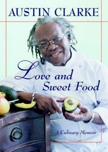 Love and Sweet Food: A Culinary Memoir: Austin Clarke