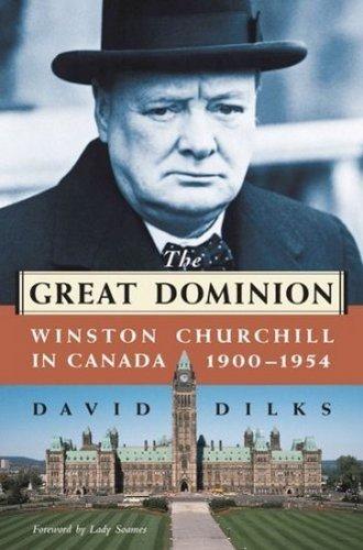 The Great Dominion: Winston Churchill in Canada, 1900 - 1954: David Dilks