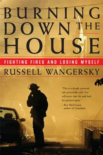 Burning Down the House: Fighting Fires and Losing Myself: Russell Wangersky