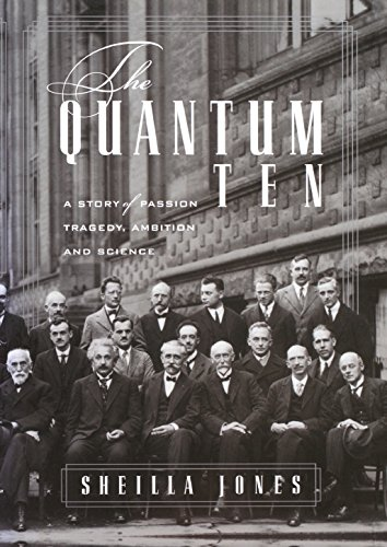 9780887623318: The Quantum Ten: A Story of Passion, Tragedy, Ambition and Science
